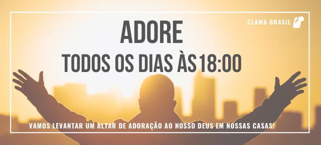Adore ao Senhor todos os dias às 18H00